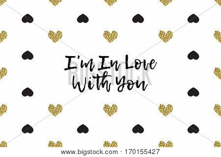 Valentine greeting card with text, black and gold hearts. Inscription - I am In Love With You