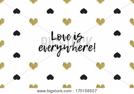 Valentine greeting card with text, black and gold hearts. Inscription - Love is everywhere