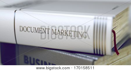 Document Marketing - Leather-bound Book in the Stack. Closeup. Document Marketing - Business Book Title. Document Marketing. Book Title on the Spine. Blurred 3D Rendering.