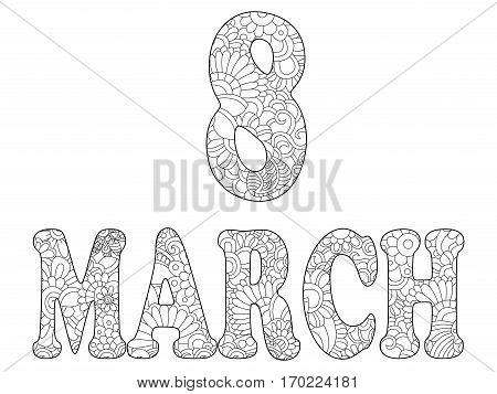 The inscription on March 8 coloring book for adults vector illustration. Anti-stress coloring for adult Gregorian calendar. International Womens Day. Black and white lines. Lace pattern