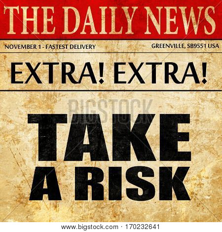 take a risk, newspaper article text