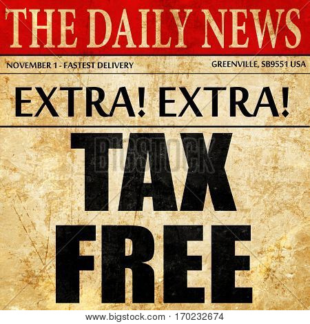 tax free sign, newspaper article text