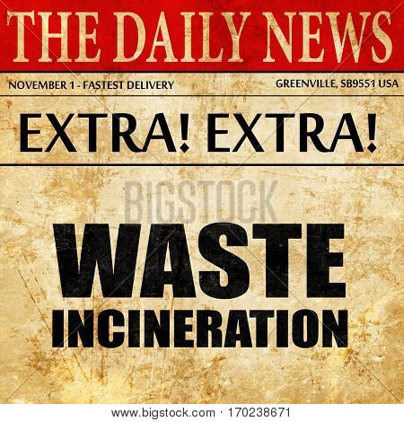 waste incineration, newspaper article text