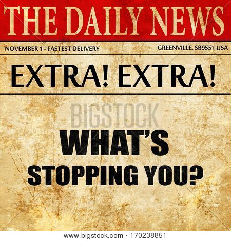 what's stopping you, newspaper article text
