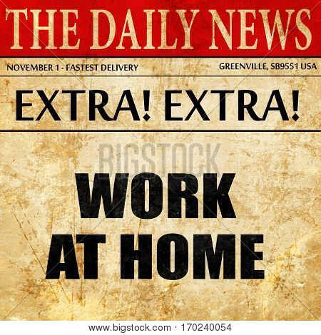 work at home, newspaper article text