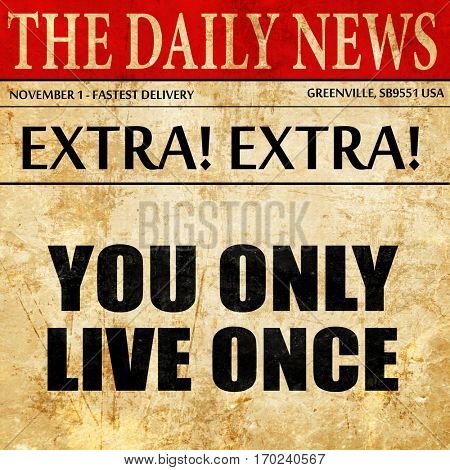 you only live once, newspaper article text
