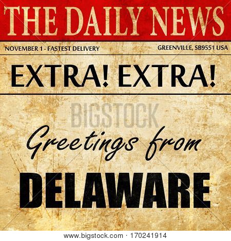 Greetings from delaware, newspaper article text