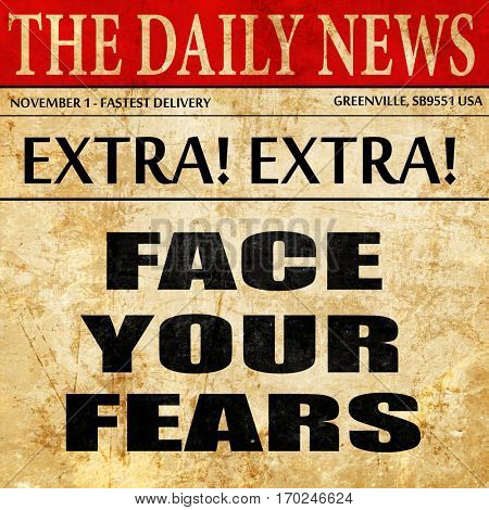 face your fears, newspaper article text