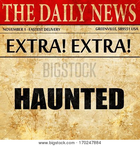 haunted, newspaper article text