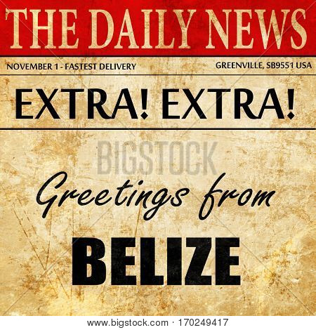 Greetings from belize, newspaper article text