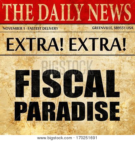 fiscal paradise, newspaper article text