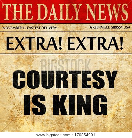 courtesy is king, newspaper article text