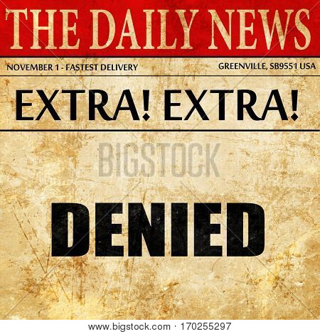 denied sign background, newspaper article text