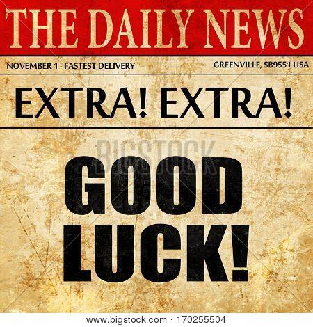 good luck, newspaper article text