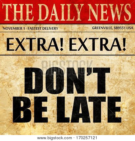 don't be late, newspaper article text