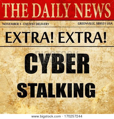 Cyber stalking background, newspaper article text