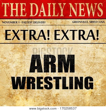 arm wrestling sign background, newspaper article text