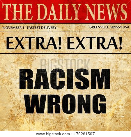 racism wrong, newspaper article text