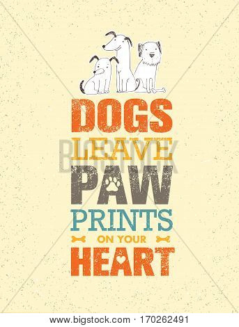 Dogs Leave Paw Prints On Your Heart. Outstanding Quote Cute Vector Concept on Recycled Cardboard Background.