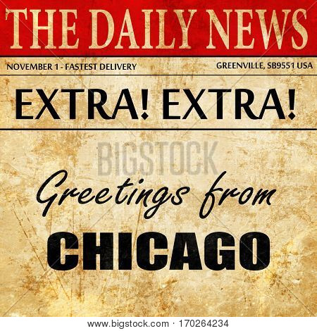 Greetings from chicago, newspaper article text