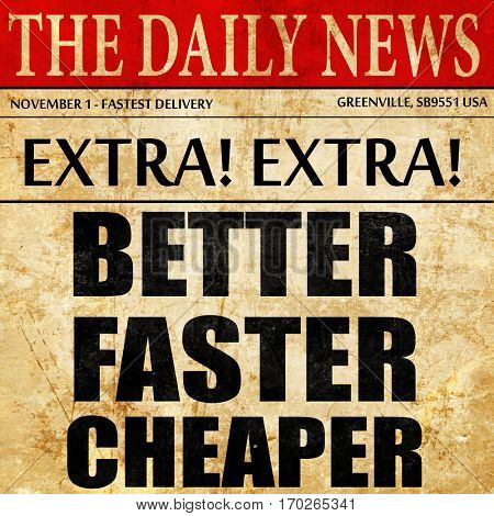 better faster cheaper, newspaper article text