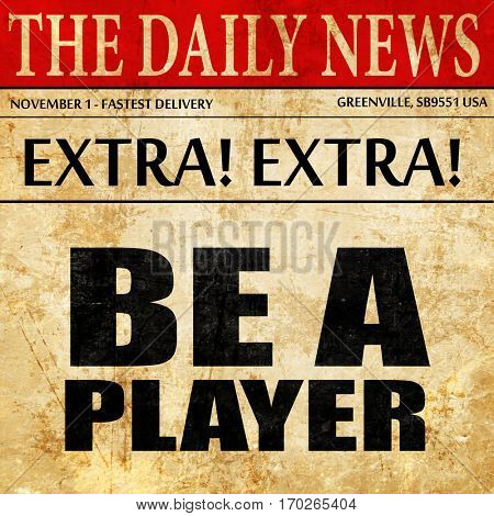be a player, newspaper article text