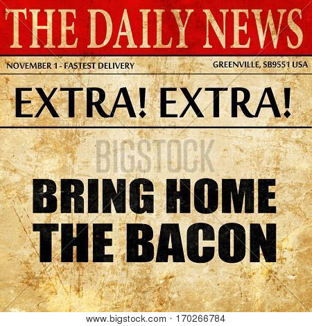 bring home the bacon, newspaper article text
