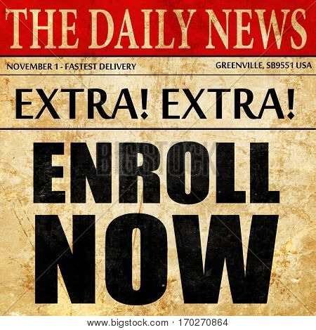 enroll now, newspaper article text
