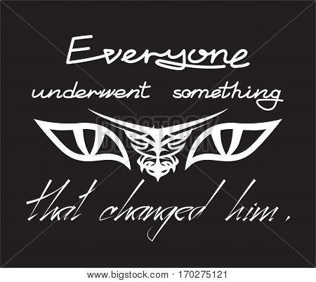 Everyone underwent something that changed him. Lettering poster. Inspirational quote. Vector illustration with hand-lettering and decoration elements.
