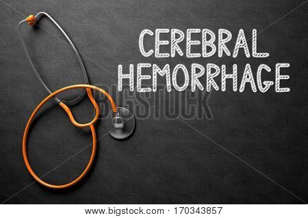 Medical Concept: Cerebral Hemorrhage Handwritten on Black Chalkboard. Medical Concept: Cerebral Hemorrhage - Text on Black Chalkboard with Orange Stethoscope. 3D Rendering.