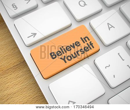 Believe In Yourself Written on Orange Key of Modern Computer Keyboard. Inscription on the Keyboard Enter Keypad, for Believe In Yourself Concept. 3D Render.