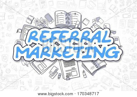 Referral Marketing - Sketch Business Illustration. Blue Hand Drawn Word Referral Marketing Surrounded by Stationery. Doodle Design Elements.