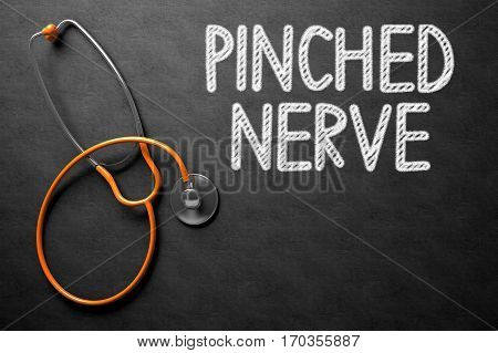 Medical Concept: Pinched Nerve on Black Chalkboard. Pinched Nerve. Medical Concept, Handwritten on Black Chalkboard. Top View Composition with Chalkboard and Orange Stethoscope. 3D Rendering.