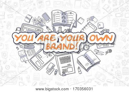 You Are Your Own Brand - Hand Drawn Business Illustration with Business Doodles. Orange Inscription - You Are Your Own Brand - Doodle Business Concept.