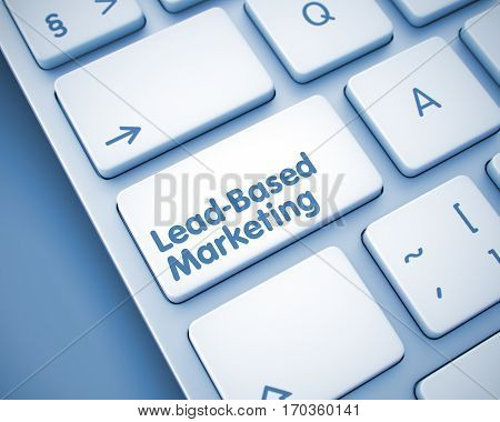 Business Concept with Modern Computer Enter Key on the Keyboard: Lead-Based Marketing. Aluminum Keyboard with Lead-Based Marketing Key. 3D Illustration.