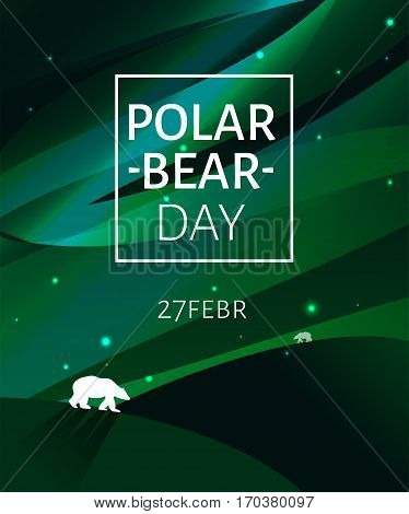 Polar bear on the background of the northern lights. International day of polar bear. Design template for poster, greeting card, article, wed banner ad.