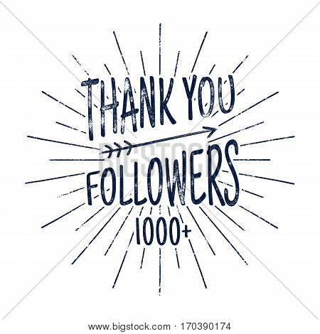 Vintage Thank you 1000 followers badge. Social media label and sticker. Handwriting lettering with hipster elements - sunbursts, arrow. Rubber design isolated on white background