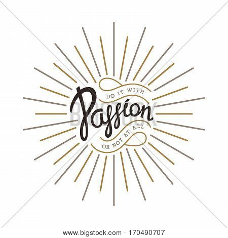 Do it with Passion or not at all. Creative handwritten calligraphy emblem with linear sunbeams. Vector illustration