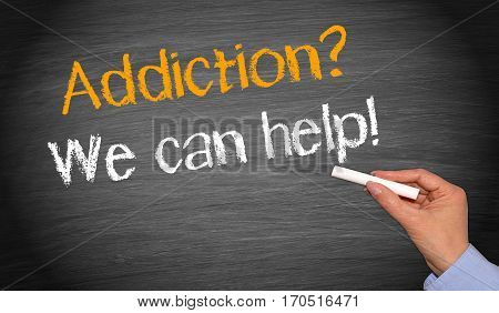 Addiction? - We can help! Female hand writing text