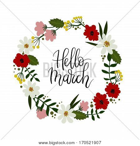 Hello March hand lettering greeting card. Hand drawn illustration with floral wreath. Modern calligraphy. Decorative floral frame. Vector Illustration.