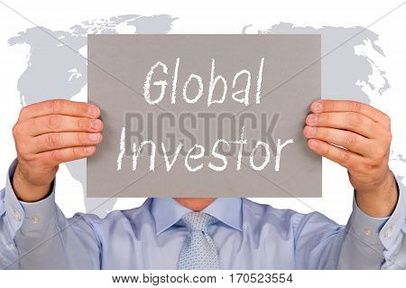 Global Investor - Businessman holding sign with text, world map in the background