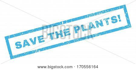 Save The Plants exclamation text rubber seal stamp watermark. Tag inside rectangular shape with grunge design and dust texture. Inclined vector blue ink emblem on a white background.
