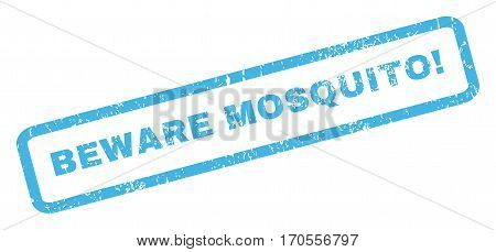 Beware Mosquito exclamation text rubber seal stamp watermark. Tag inside rectangular banner with grunge design and dirty texture. Inclined vector blue ink emblem on a white background.