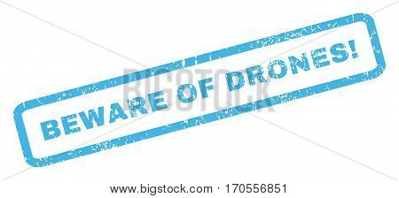 Beware Of Drones exclamation text rubber seal stamp watermark. Caption inside rectangular banner with grunge design and scratched texture. Inclined vector blue ink emblem on a white background.