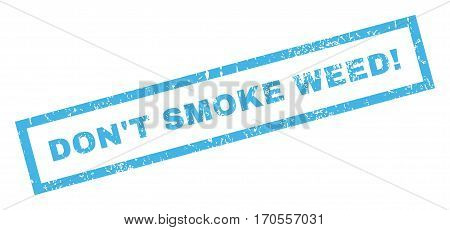 Don T Smoke Weed exclamation text rubber seal stamp watermark. Tag inside rectangular shape with grunge design and dust texture. Inclined vector blue ink sticker on a white background.