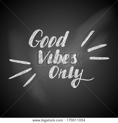 Good vibes only vector lettering card. Hand drawn illustration phrase on a chalkboard. Handwritten modern brush calligraphy for invitation and greeting card, t-shirt, prints and posters