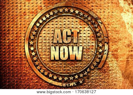 act now, 3D rendering, text on metal