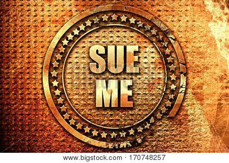 sue me, 3D rendering, text on metal