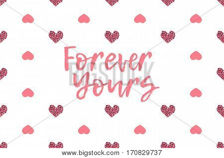 Valentine greeting card with text and pink hearts. Inscription - Forever Yours