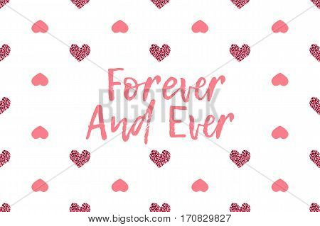 Valentine greeting card with text and pink hearts. Inscription - Forever And Ever